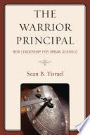 The Warrior Principal  New Leadership for Urban Schools