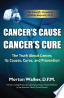 Cancer   s Cause  Cancer   s Cure  The Truth About Cancer  Its Causes  Cures  and Prevention
