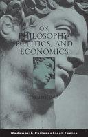 On Philosophy  Politics  and Economics