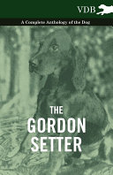 The Gordon Setter   A Complete Anthology of the Dog