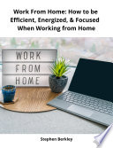 Work From Home  How to be Efficient  Energized    Focused When Working from Home