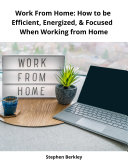 Work From Home: How to be Efficient, Energized, & Focused When Working from Home Pdf/ePub eBook