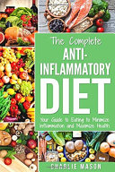 Anti Inflammatory Diet  The Complete 7 Day Anti Inflammatory Diet Recipes Cookbook Easy Reduce Inflammation Plan  Heal   Restore Your Health Immune
