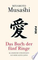 Das Buch der fünf Ringe  : Klassische Strategien aus dem alten Japan
