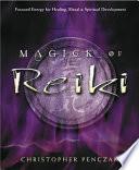 """Magick of Reiki: Focused Energy for Healing, Ritual, and Spiritual Development"" by Christopher Penczak"