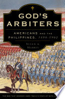 God's Arbiters  : Americans and the Philippines, 1898-1902