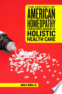 The history of American homeopathy : from rational medicine to holistic health care / John S. Haller Jr.