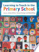 """""""Learning to Teach in the Primary School"""" by James Arthur, Teresa Grainger, David Wray"""