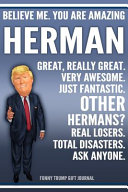 Funny Trump Journal   Believe Me  You Are Amazing Herman Great  Really Great  Very Awesome  Just Fantastic  Other Hermans  Real Losers  Total Disasters  Ask Anyone  Funny Trump Gift Journal Book PDF