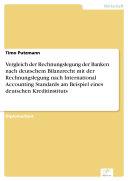 Vergleich der Rechnungslegung der Banken nach deutschem Bilanzrecht mit der Rechnungslegung nach International Accounting Standards am Beispiel eines deutschen Kreditinstituts