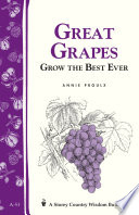 Great Grapes  : Grow the Best Ever / Storey's Country Wisdom Bulletin A-53