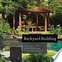 Backyard Building: Treehouses, Sheds, Arbors, Gates, and Other Garden Projects