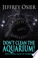 Don t Clean the Aquarium and Other Tales of Horror