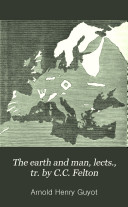 The earth and man  lects   tr  by C C  Felton