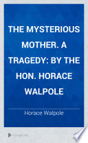 The Mysterious Mother. A Tragedy