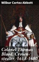 Colonel Thomas Blood, Crown-stealer, 1618-1680 [Pdf/ePub] eBook