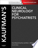 """Kaufman's Clinical Neurology for Psychiatrists E-Book"" by David Myland Kaufman, Mark J Milstein"
