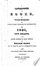 A Catalogue of Books, in Various Languages, and Upon Every Branch of Literature, for 1821