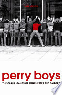 """Perry Boys: The Casual Gangs of Manchester and Salford"" by Ian Hough"