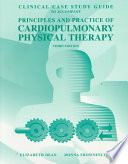 Clinical Case Study Guide to Accompany Principles and Practice of Cardiopulmonary Physical Therapy