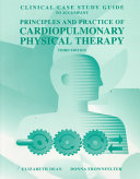 Clinical Case Study Guide to Accompany Principles and Practice of Cardiopulmonary Physical Therapy  Third Edition