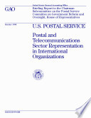 U S  Postal Service postal and telecommunications sector representation in international organizations   briefing report to the Chairman  Subcommittee on the Postal Service  Committee on Government Reform and Oversight  House of Representatives