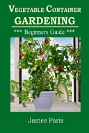 Vegetable Container Gardening - Beginners Guide