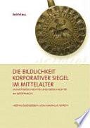 Die Bildlichkeit korporativer Siegel im Mittelalter  : Kunstgeschichte und Geschichte im Gespräch