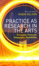 Practice as research in the arts : principles, protocols, pedagogies, resistances