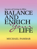 Balance and Enrich Your Life: Secrets of Living In Bliss