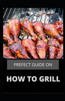 Prefect Guide on How to Grill Book