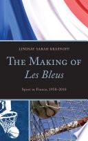 The Making of Les Bleus  : Sport in France, 1958-2010