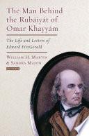 The Man Behind the Rubaiyat of Omar Khayyam