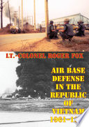 Air Base Defense In The Republic Of Vietnam 1961 1973  Illustrated Edition