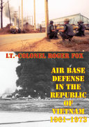 Air Base Defense In The Republic Of Vietnam 1961-1973 [Illustrated Edition]