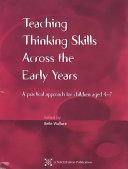 Teaching thinking skills across the early years: a practical approach for children aged 4 to 7