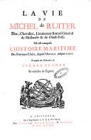 La vie de Michel de Ruiter, duc, chevalier, lieutenant amiral général de Hollande & de Oüest-Frise