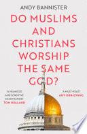 Do Muslims and Christians Worship the Same God  Book PDF