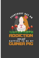 Everybody Has An Addiction MIne Just Happens To Be My Guinea Pig