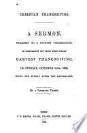 Christian Thanksgiving  A sermon  preached to a country congregation  in preparation for their first solemn harvest thanksgiving  on Sunday  October 11th  1863     By a Literate Priest