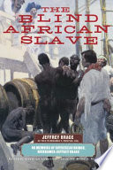 """The Blind African Slave: Memoirs of Boyrereau Brinch, Nicknamed Jeffrey Brace"" by Jeffrey Brace, Benjamin F. Prentiss, Kari J. Winter"