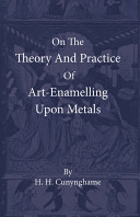 On the Theory and Practice of Art Enamelling Upon Metals