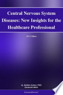 Central Nervous System Diseases  New Insights for the Healthcare Professional  2011 Edition Book