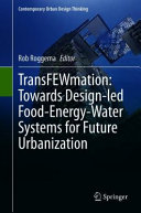 TransFEWmation  Towards Design led Food Energy Water Systems for Future Urbanization