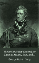 The Life of Major-General Sir Thomas Munro, Bart. and K.C.B., Late Governor of Madras