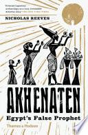 Akhenaten  Egypt s False Prophet