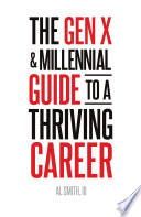 The Gen X And Millennial Guide To A Thriving Career Book