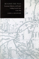 Beyond the pass : economy, ethnicity, and empire in Qing Central Asia, 1759-1864 / James A. Millward