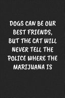 Dogs Can Be Our Best Friends  But the Cat Will Never Tell the Police Where the Marijuana Is Book