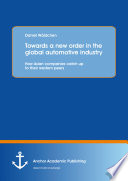 Towards A New Order In The Global Automotive Industry How Asian Companies Catch Up To Their Western Peers